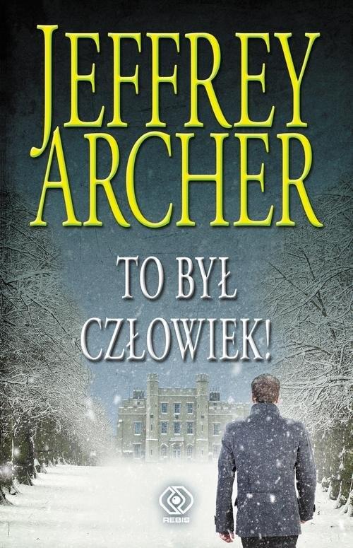 okładka To był człowiek! Kroniki Cliftonów tom 7, Książka | Archer Jeffrey