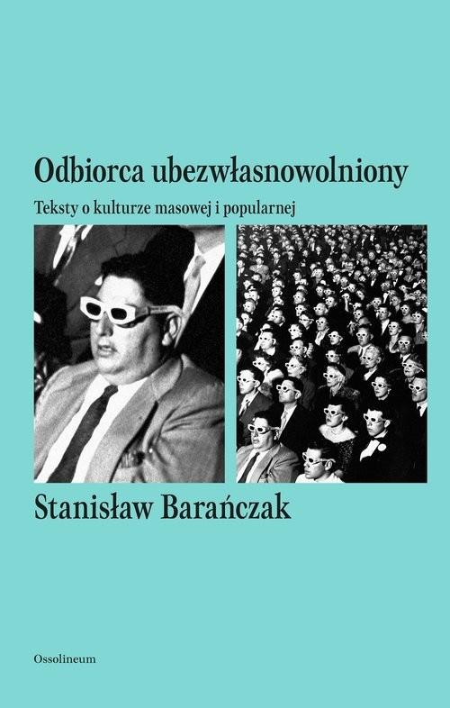 okładka Odbiorca ubezwłasnowolniony Teksty o kulturze masowej i popularnej, Książka | Barańczak Stanisław