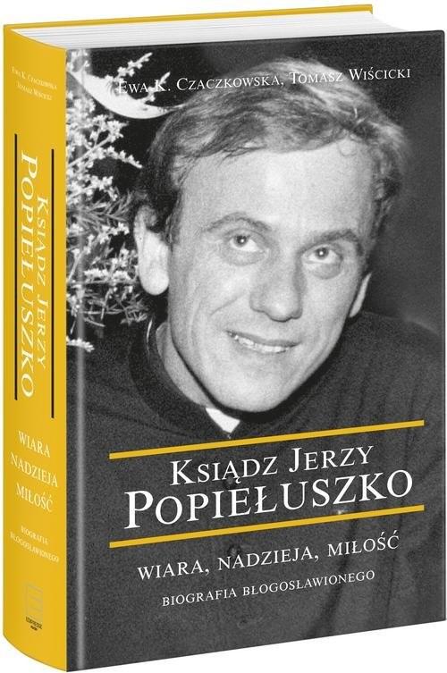 okładka Ksiądz Jerzy Popiełuszko Ksiądz Jerzy Popiełuszko, Książka | Ewa Czaczkowska, Tomasz Wiścicki