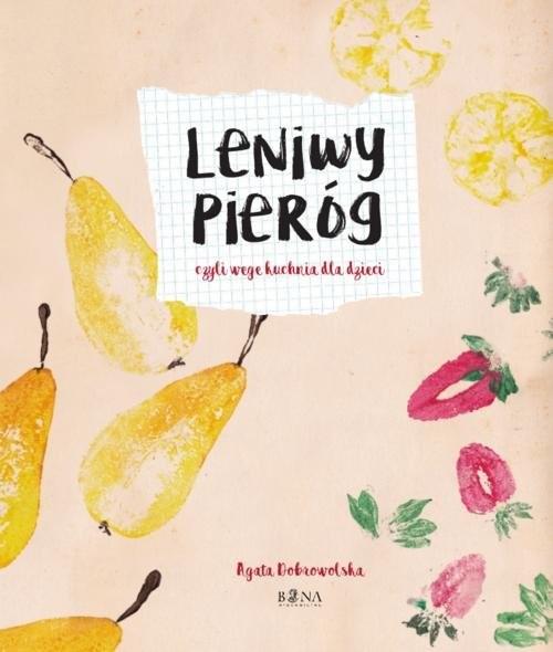 okładka Leniwy Pieróg czyli wege kuchnia dla dzieci (i nie tylko !), Książka | Dobrowolska Agata