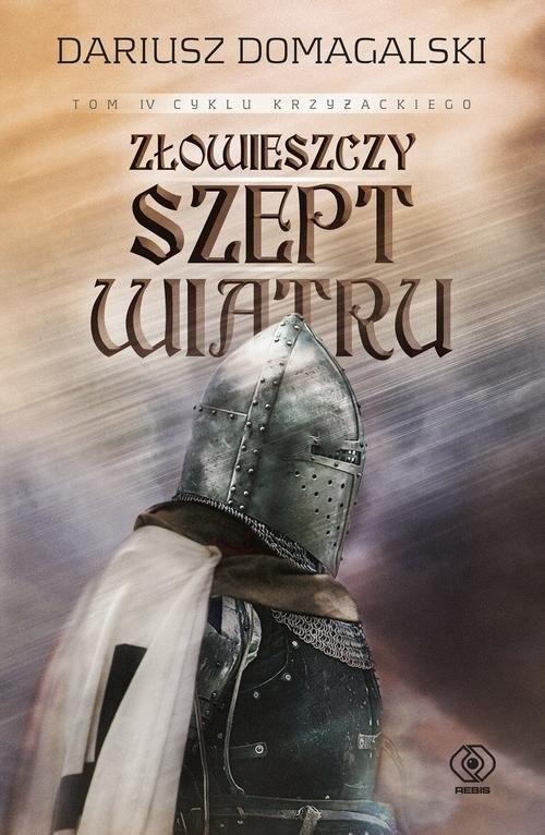 okładka Złowieszczy szept wiatru Cykl krzyżacki 4, Książka | Dariusz  Domagalski