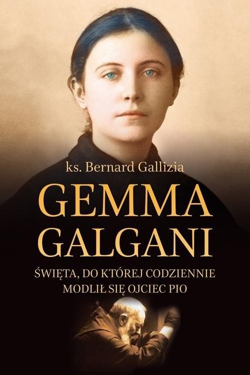 okładka Gemma Galgani Święta, do której codziennie modlił się ojciec Pioksiążka      ks. Bernard Gallizia
