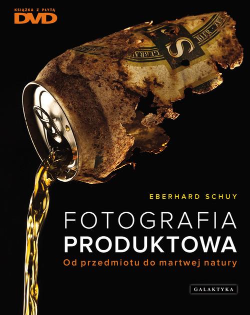 okładka Fotografia produktowa Od przedmiotu do martwej natury + DVD, Książka   Eberhard Schuy