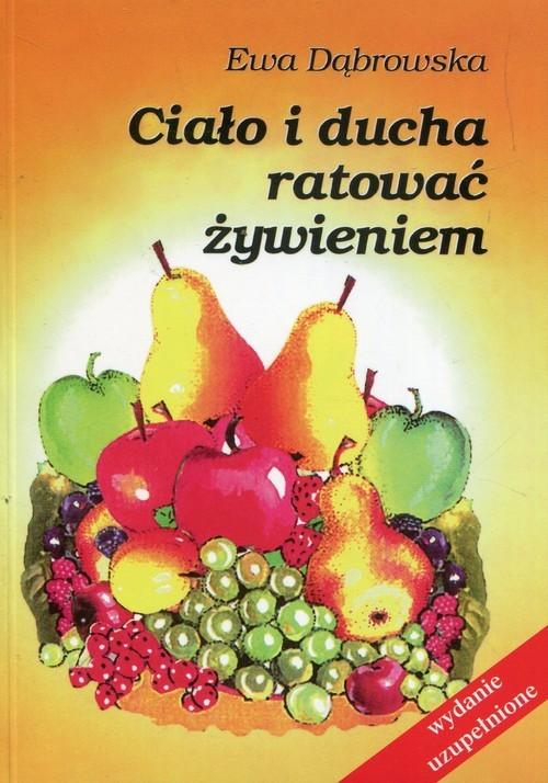 okładka Ciało i ducha ratować żywieniem, Książka   Dąbrowska Ewa