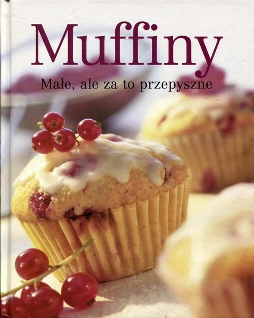 okładka Muffiny Małe, ale za to przepyszne, Książka   Praca Zbiorowa