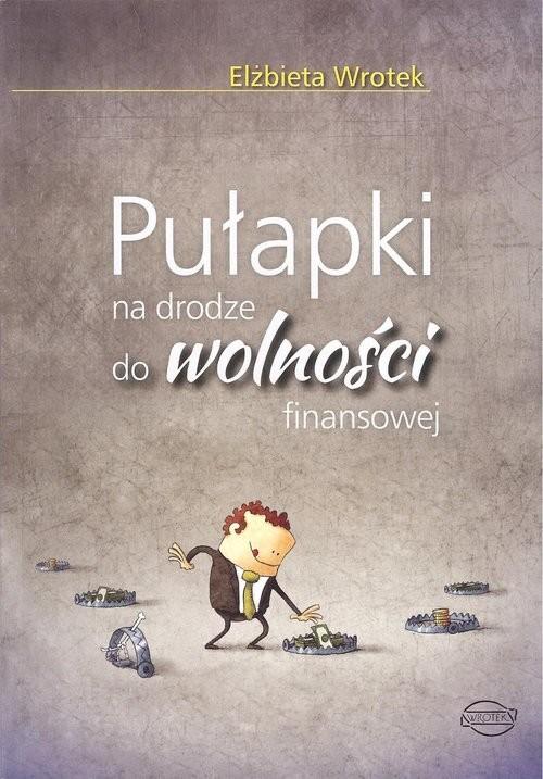 okładka Pułapki na drodze do wolności finansowej, Książka | Wrotek Elżbieta