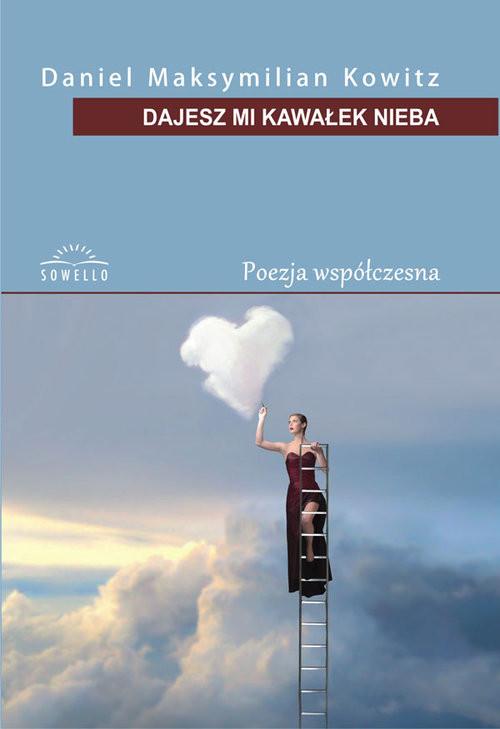okładka Dajesz mi kawałek nieba, Książka | Daniel Maksymilian Kowitz