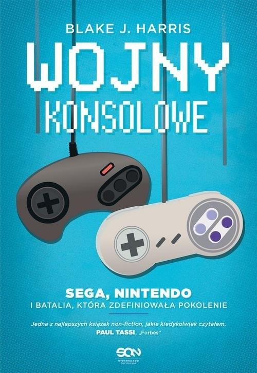 okładka Wojny konsolowe SEGA, Nintendo i batalia, która zdefiniowała pokolenie, Książka | Blake J. Harris