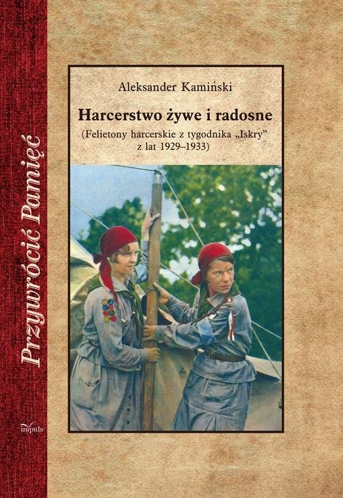 """okładka Harcerstwo żywe i radosne (Felietony harcerskie z tygodnika """"Iskry"""" z lat 1929–1933), Książka   Kamiński Aleksander"""