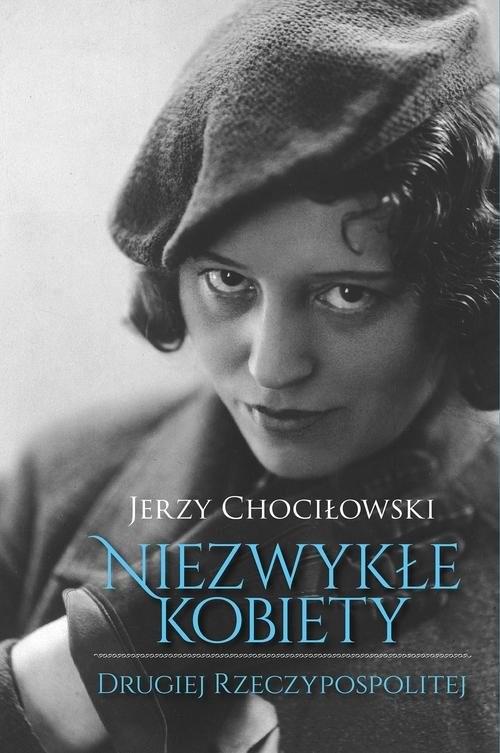 okładka Niezwykłe kobiety Drugiej Rzeczypospolitej, Książka | Chociłowski Jerzy