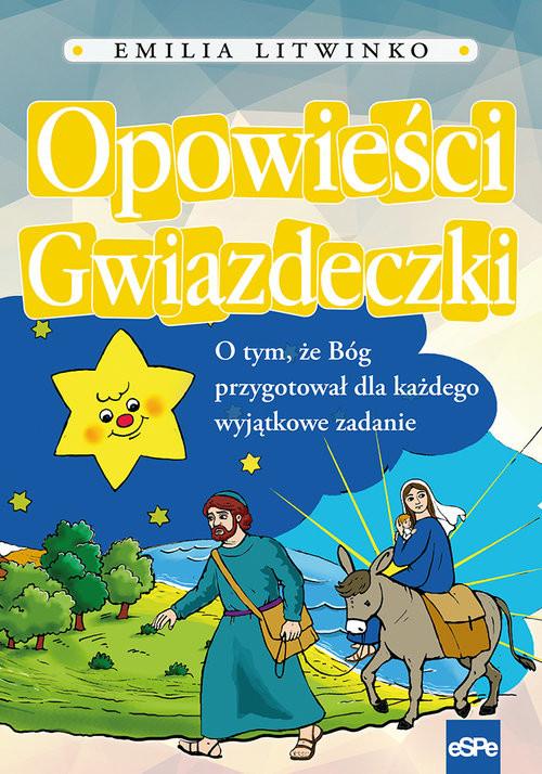 okładka Opowieści gwiazdeczki O tym , że Bóg przygotował dla każdego wyjątkowe zadanie, Książka | Litwinko Emilia