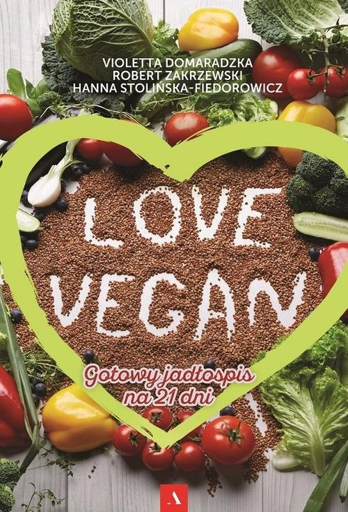 okładka Love vegan Gotowy jadłospis na 21 dni, Książka | Robert Zakrzewski, Violetta Domaradzka, Stoli