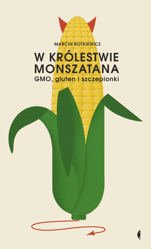 okładka W królestwie Monszatana GMO, gluten i szczepionki, Książka | Marcin Rotkiewicz