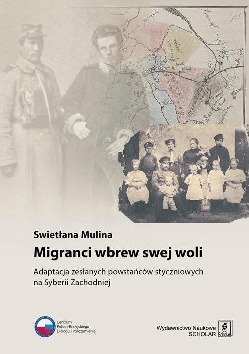 okładka Migranci wbrew swej woli Adaptacja zesłanych powstańców styczniowych na Syberii Zachodniej, Książka | Mulina Swietłana