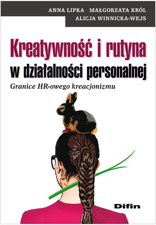 okładka Kreatywność i rutyna w działalności personalnej Granice HR-owego kreacjonizmu, Książka | Anna Lipka, Małgorzata  Król, Al Winnicka-Wejs