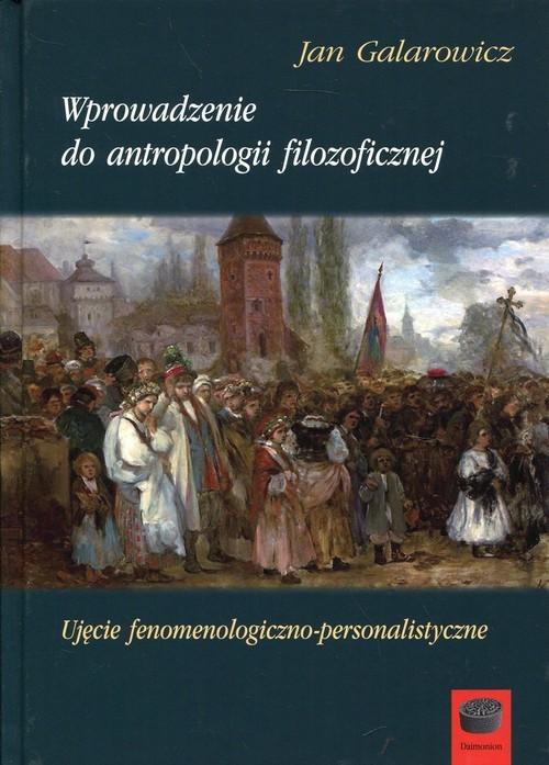 okładka Wprowadzenie do antropologii filozoficznej Ujęcie fenomenologiczno-personalistyczne, Książka | Jan Galarowicz