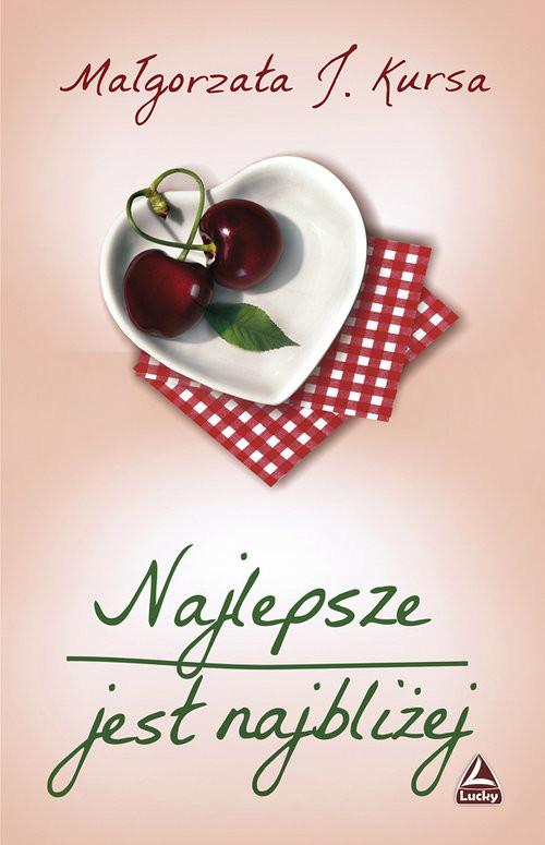 okładka Najlepsze jest najbliżej, Książka | Małgorzata J. Kursa