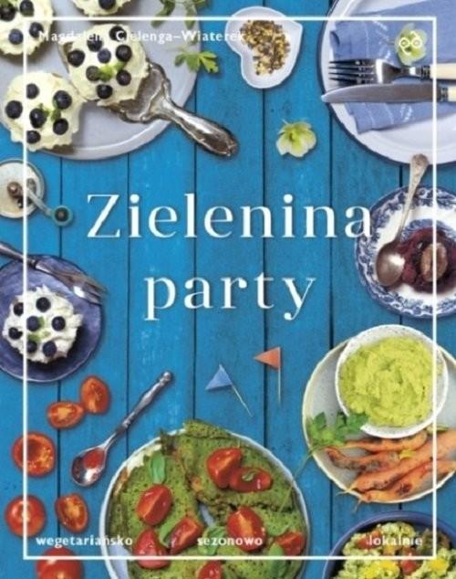 okładka Zielenina party Wegetariańsko, sezonowo, lokalnie, Książka | Cielenga-Wiaterek Magdalena