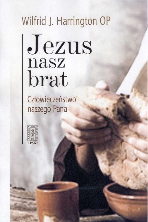 okładka Jezus nasz brat, Książka   Wilfrid J. Harrington