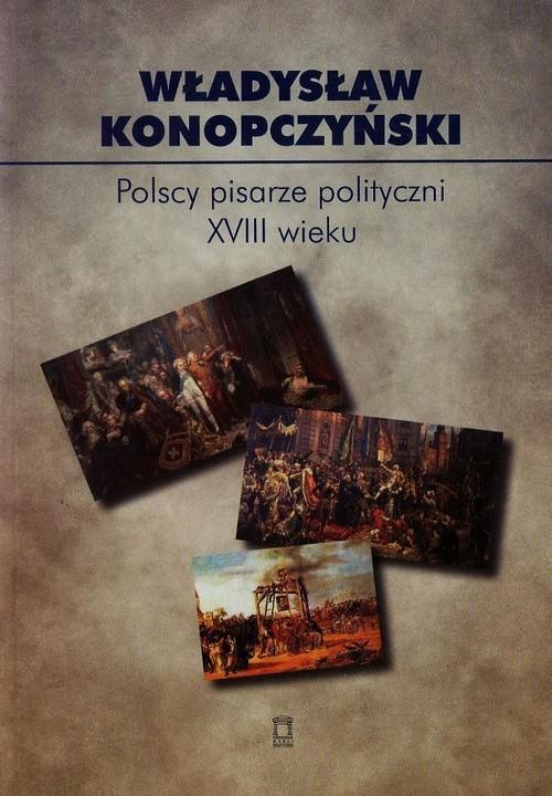 okładka Polscy pisarze polityczni XVIII wieku Tom 85, Książka | Konopczyński Władysław