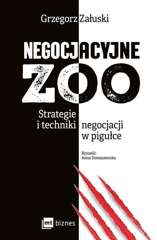 okładka Negocjacyjne zoo Strategie i techniki negocjacji w pigułce, Książka | Załuski Grzegorz