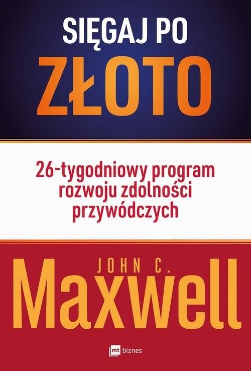 okładka Sięgaj po złoto 26-tygodniowy program rozwoju zdolności przywódczych, Książka | John C. Maxwell