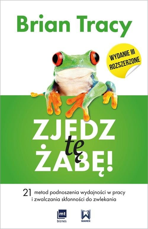 okładka Zjedz tę żabę 21 metod podnoszenia wydajności w pracy i zwalczania skłonności do zwlekaniaksiążka      Tracy Brian