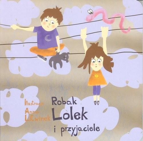 okładka Robak Lolek i przyjaciele, Książka | Anna Litwinek