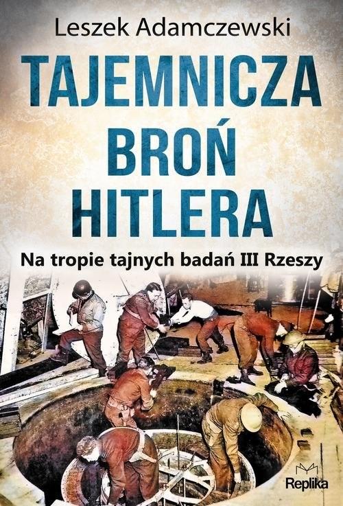 okładka Tajemnicza broń Hitlera Na tropie tajnych badań III Rzeszy, Książka | Adamczewski Leszek