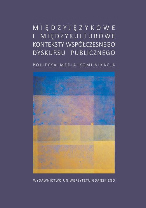 okładka Międzyjęzykowe i międzykulturowe konteksty współczesnego dyskursu publicznego, Książka |