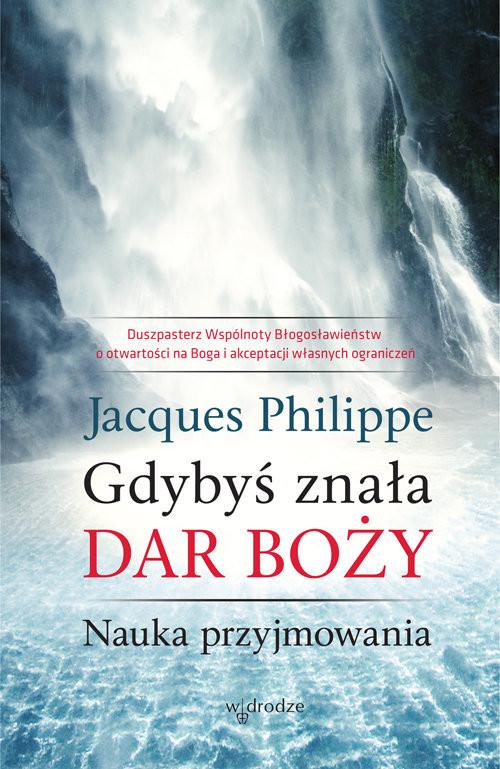 okładka Gdybyś znała Dar Boży Nauka przyjmowania, Książka | Philippe Jacques