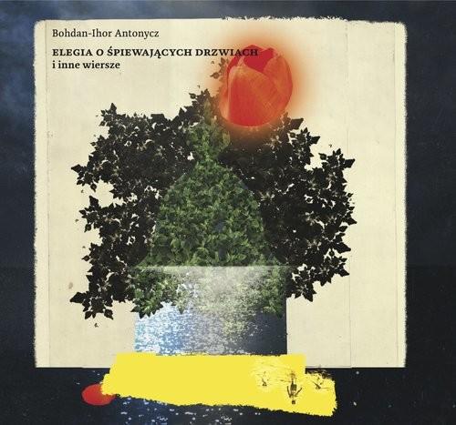 okładka Elegia o śpiewających drzwiach i inne wiersze, Książka | Antonycz Bohdan-Ihor