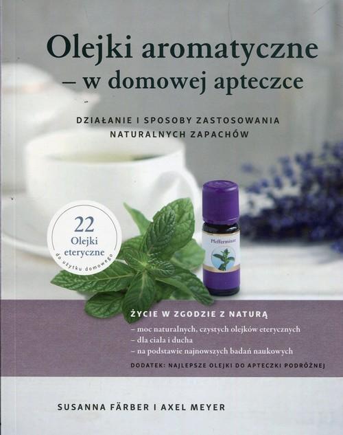 okładka Olejki aromatyczne w domowej apteczce Działanie i sposoby zastosowania naturalnych zapachów, Książka | Susanna Farber, Axel Meyer