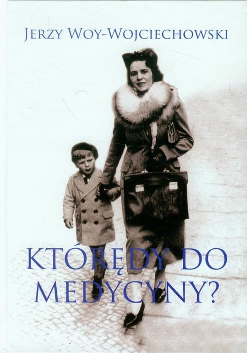 okładka Którędy do medycyny?, Książka   Woy-Wojciechowski Jerzy