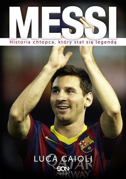okładka Messi Historia chłopca, który stał się legendą, Książka | Caioli Luca