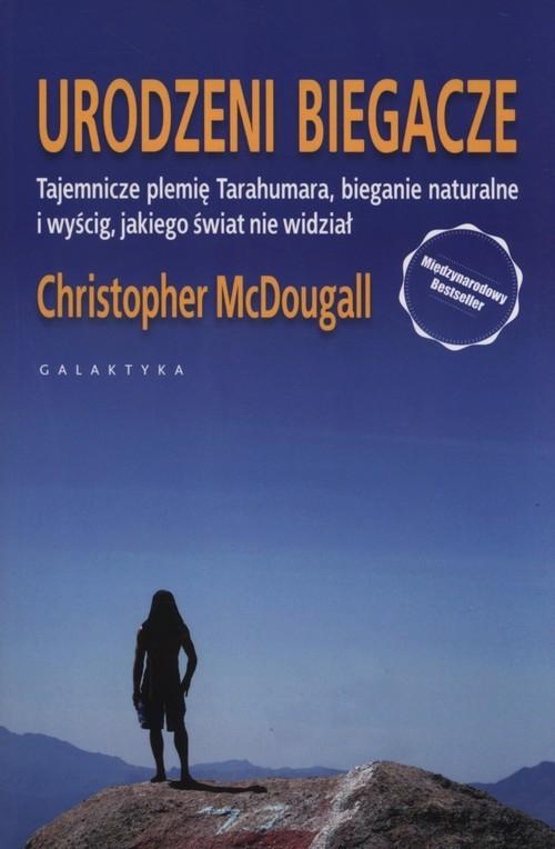 okładka Urodzeni biegacze tajemnicze plemię Tarahumara, bieganie naturalne i wyścig, jakiego świat nie widziałksiążka      McDougal Christopher