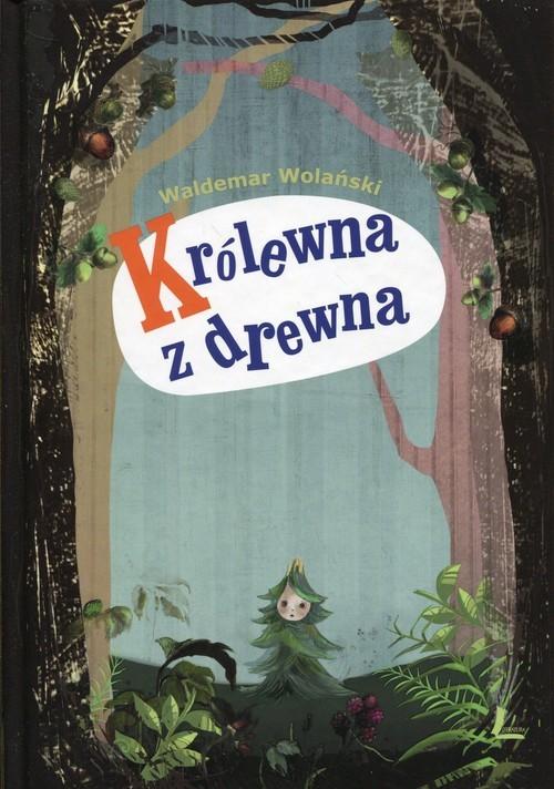 okładka Królewna z drewna, Książka | Wolański Waldemar