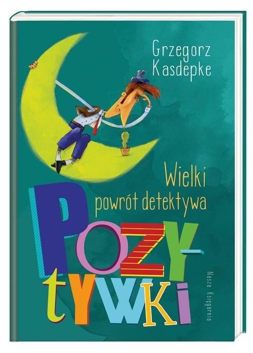 okładka Wielki powrót detektywa Pozytywki, Książka | Grzegorz Kasdepke