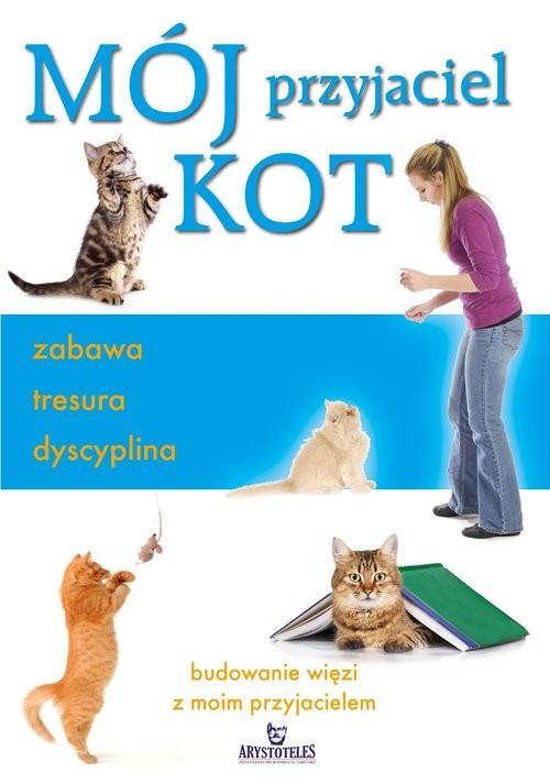 okładka Mój przyjaciel kot zabawa tresura dyscyplina, Książka | Arrowsmith Claire