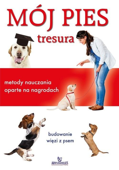 okładka Mój pies tresura metody nauczania oparte na nagrodach, Książka | Tennant Colin