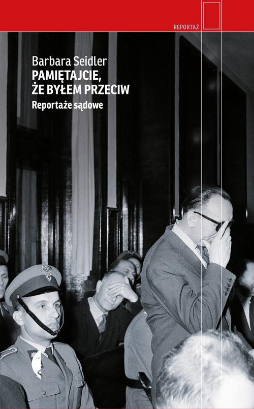 okładka Pamiętajcie, że byłem przeciw Reportaże sądowe, Książka | Seidler Barbara