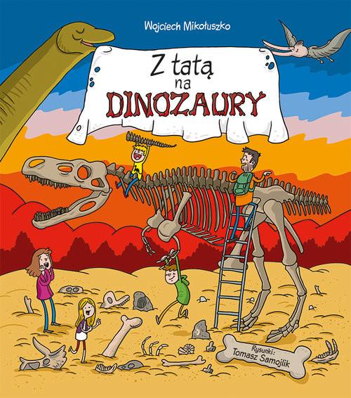 okładka Z tatą na dinozaury, Książka | Wojciech Mikołuszko, Samojlik Tomasz