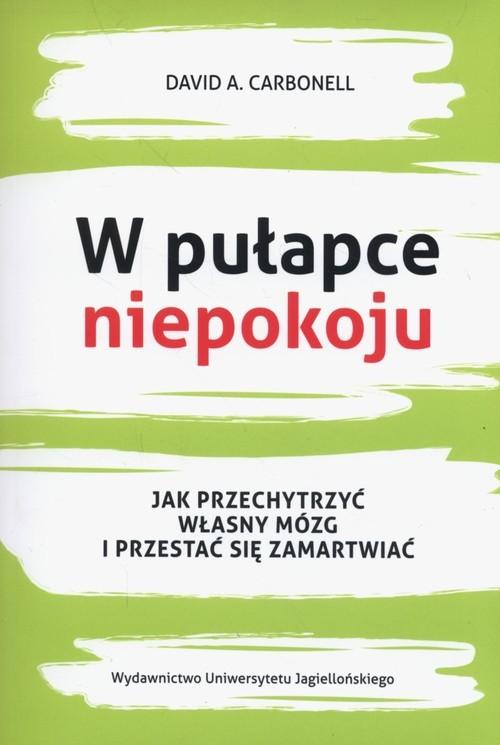 okładka W pułapce niepokoju Jak przechytrzyć własny mózg i przestać się zamartwiać, Książka | David A. Carbonell