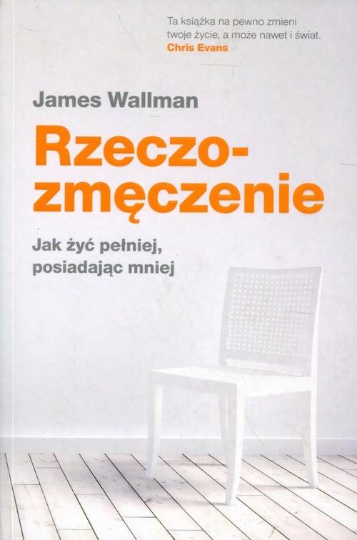 okładka Rzeczozmęczenie Jak żyć pełniej, posiadając mniej, Książka | James  Wallman