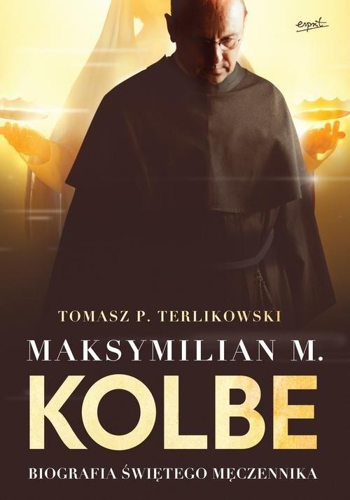 okładka Maksymilian M. Kolbe Biografia świętego męczennika, Książka | Tomasz P. Terlikowski