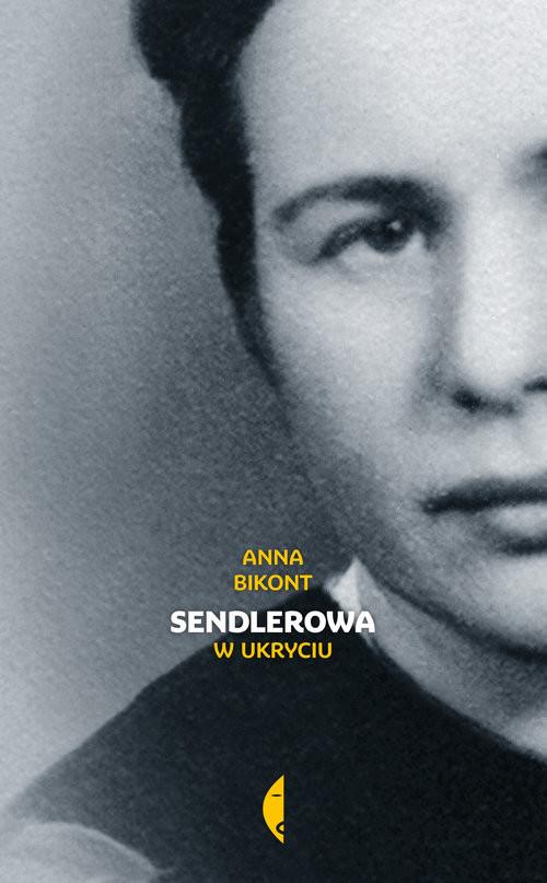 okładka Sendlerowa W ukryciu, Książka | Bikont Anna