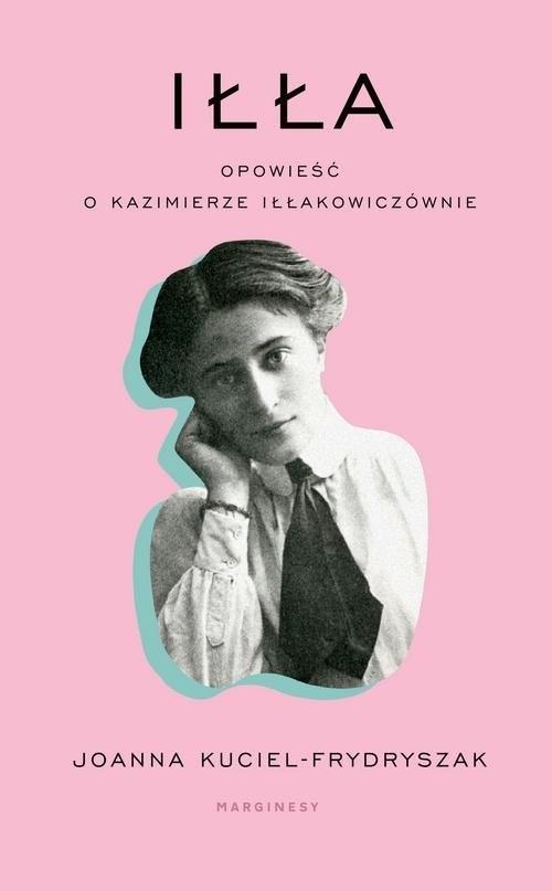 okładka Iłła Opowieść o Kazimierze Iłłakowiczównieksiążka |  | Kuciel-Frydryszak Joanna