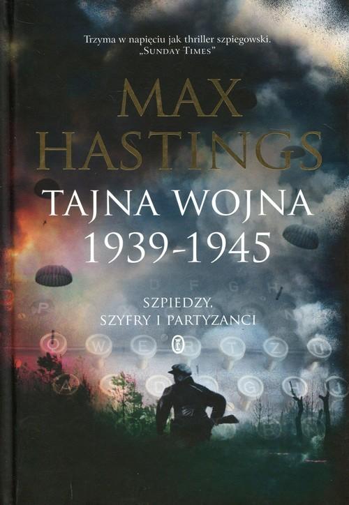 okładka Tajna wojna 1939-1945 Szpiedzy. Szyfry i partyzanci, Książka   Max Hastings