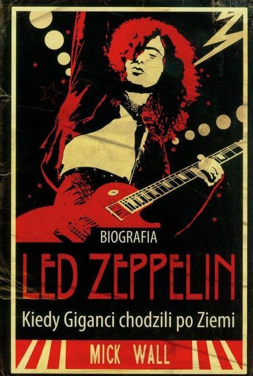 okładka Led Zeppelin Kiedy giganci chodzili po Ziemi, Książka | Wall Mick