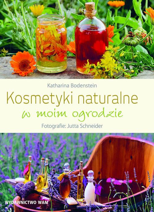 okładka Kosmetyki naturalne w moim ogrodzie, Książka | Katharina Bodenstein, Jutta Schneider